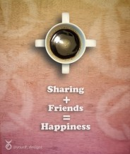 Sharing + Friends = Happiness
